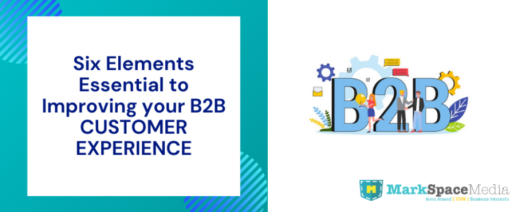 Six Elements Essential to Improving your B2B Customer Experience